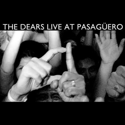 the_dears_live_at_pasaguero